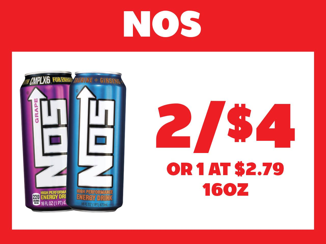 Nos 16oz 2 for $4 or 1 at $2.79