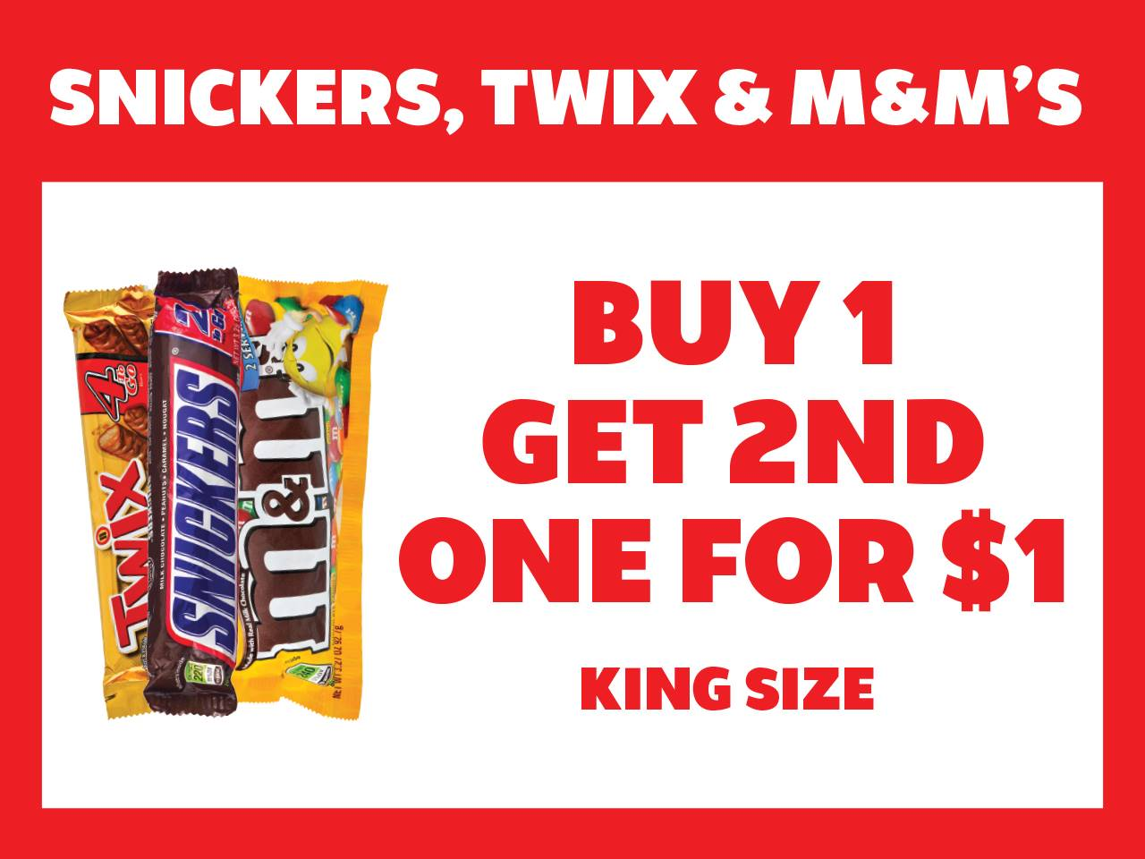 King Size Snickers, Twix, or M&M's Buy 1 Get 2nd for $1