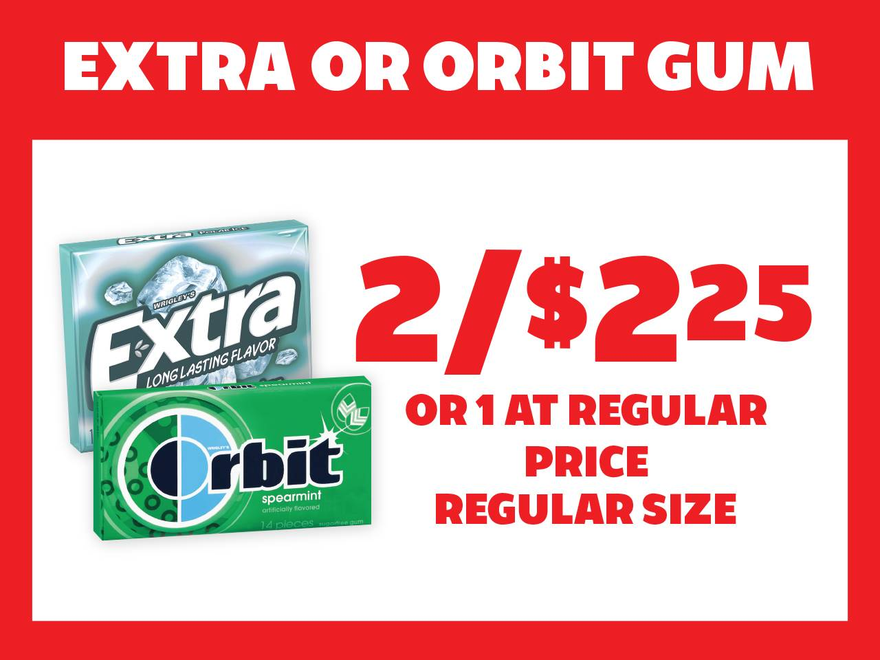 2 Extra or Orbit Gum for $2.25 or 1 at Reg Price