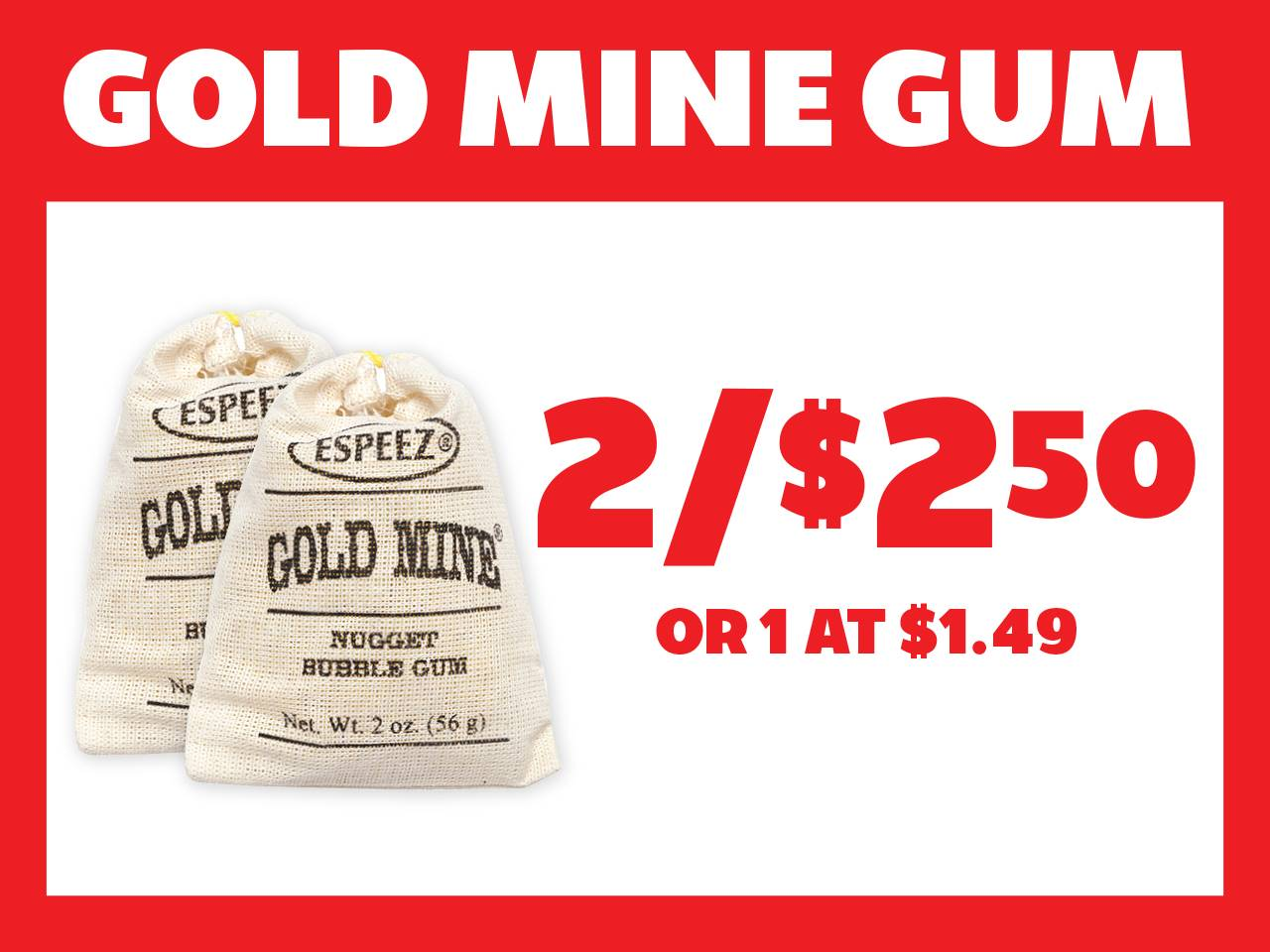 2 Gold Mine Gum for $2.50 or 1 at $1.49