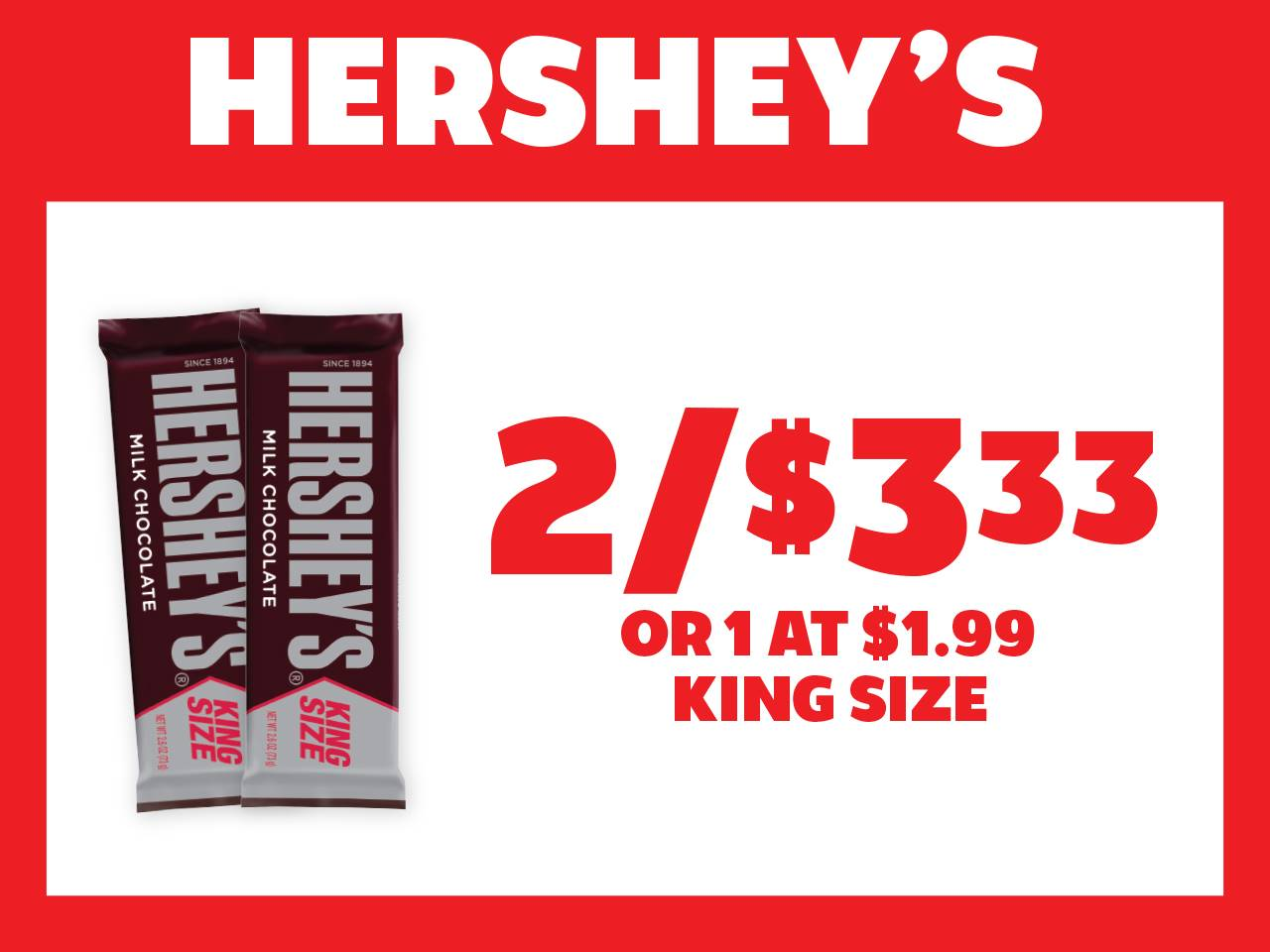 2 King Size Hershey's Bars for $3.33 or 1 at $1.99