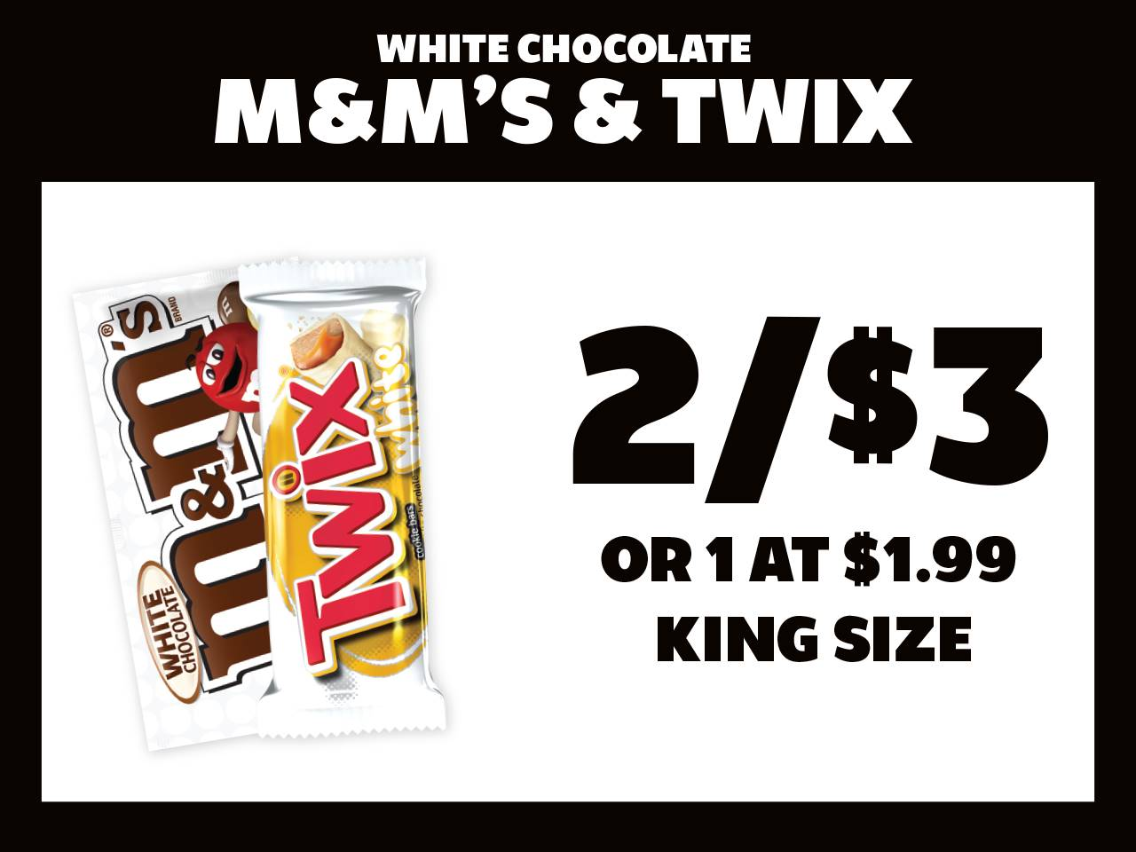 2 King Size White Chocolate M&M's or Twix for $3 or 1 at $1.99