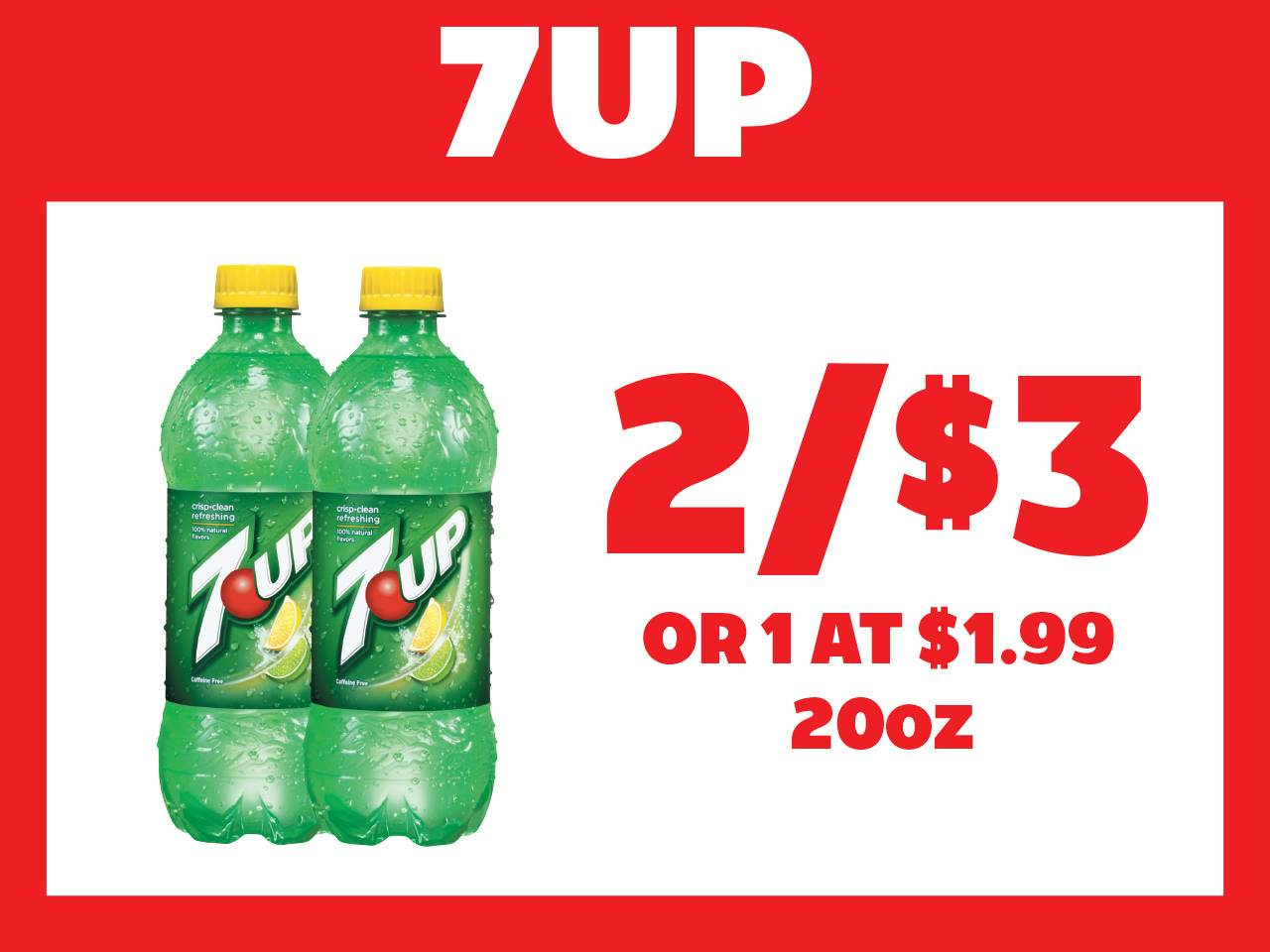 20oz 7Up 2 for $3 or 1 at $1.99