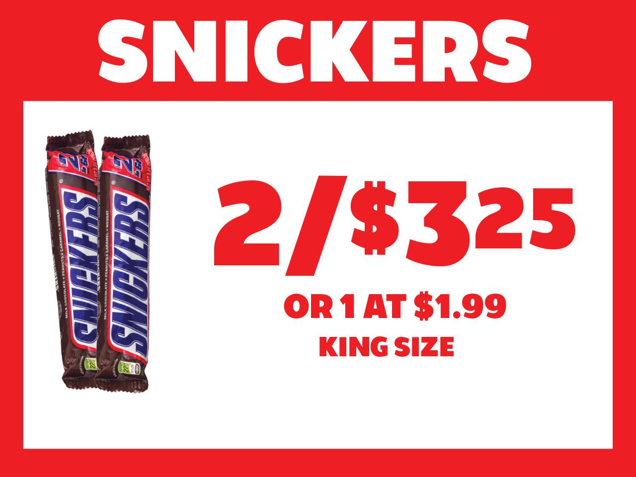 King Size Snickers 2 for $3.25 or 1 at $1.99