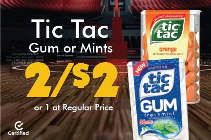 TicTac Gum or mints 2 for $2 or 1 at Reg Price