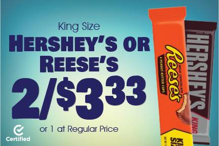 King Size Hershey's or Reese's 2 for $3.33 or 1 at Regular Price